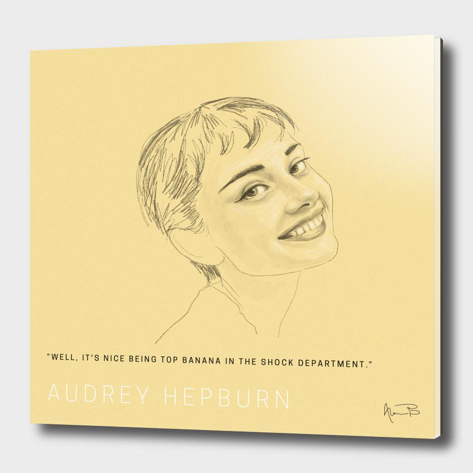 Well, its nice being top banana... / Audrey Hepburn.