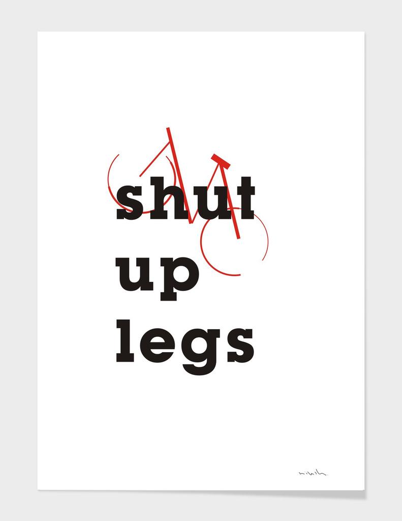 Shut Up Legs #Typo #minimal