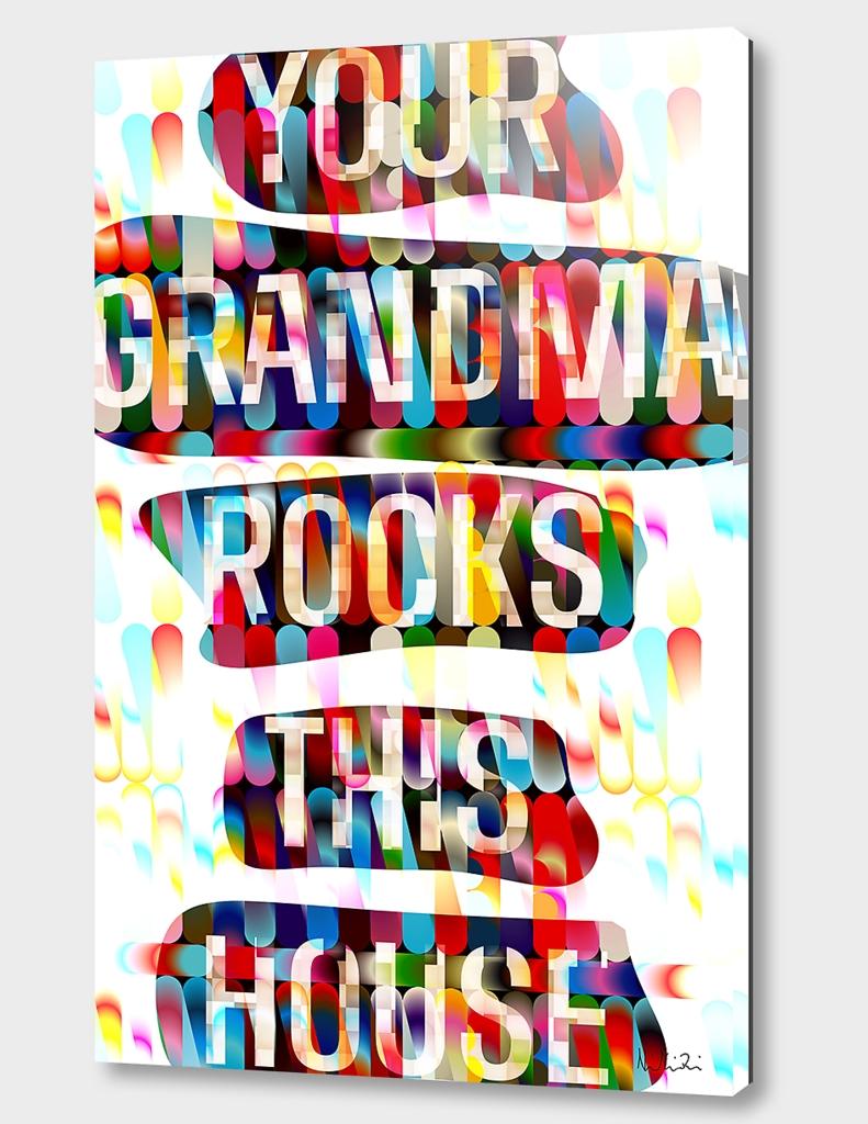 Your Grandma Rocks This House