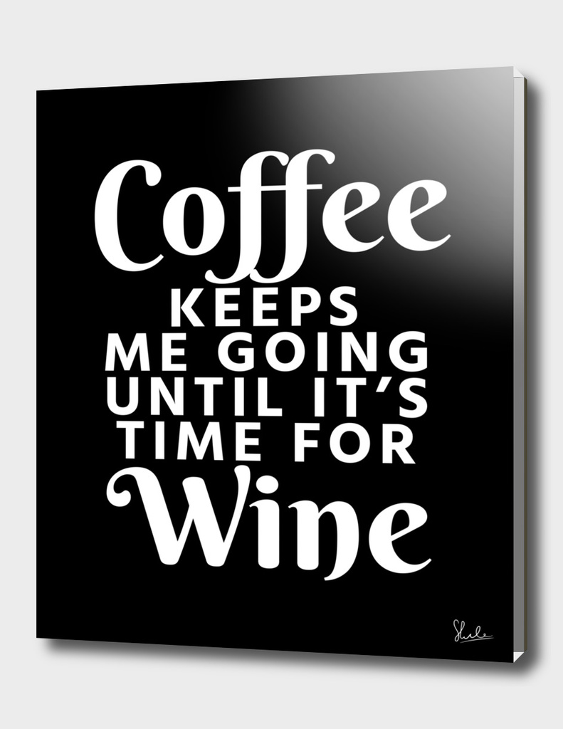 Coffee Keeps Me Going Until It's Time For Wine (Black)