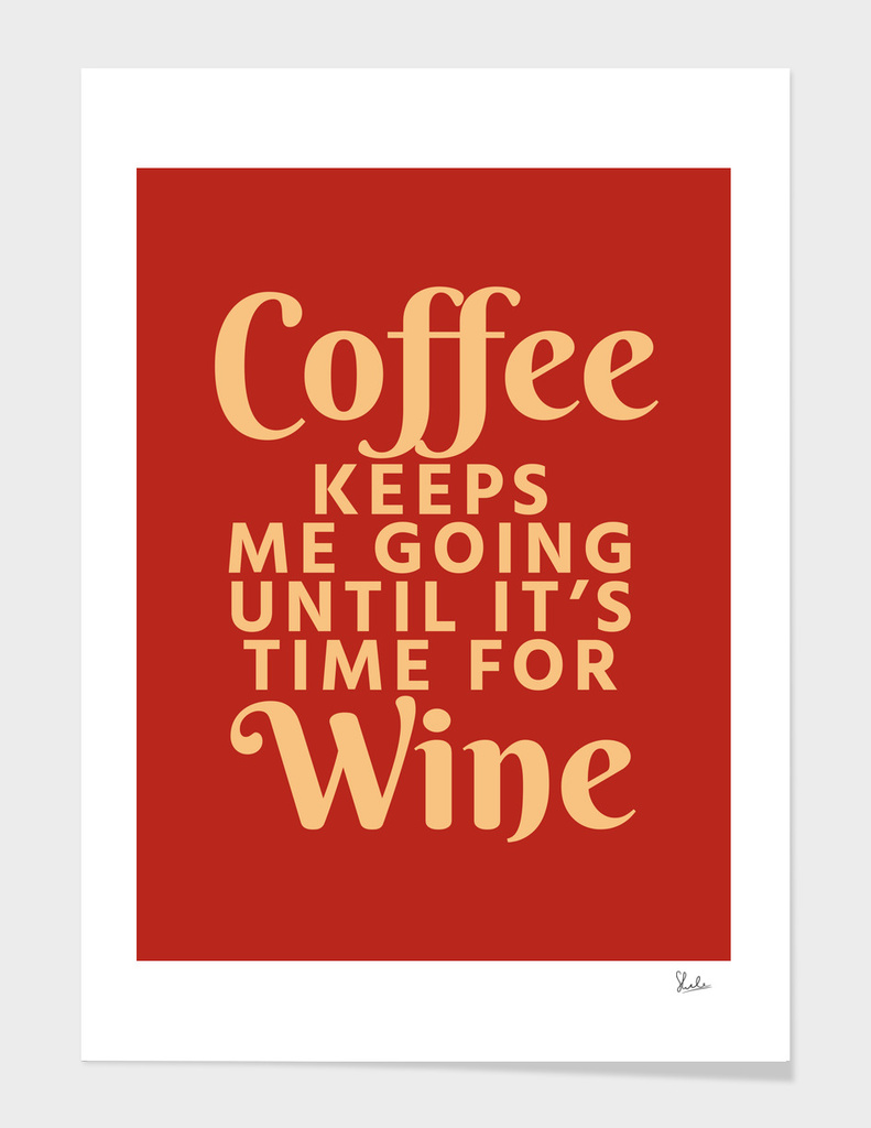 Coffee Keeps Me Going Until It's Time For Wine (Crimson)