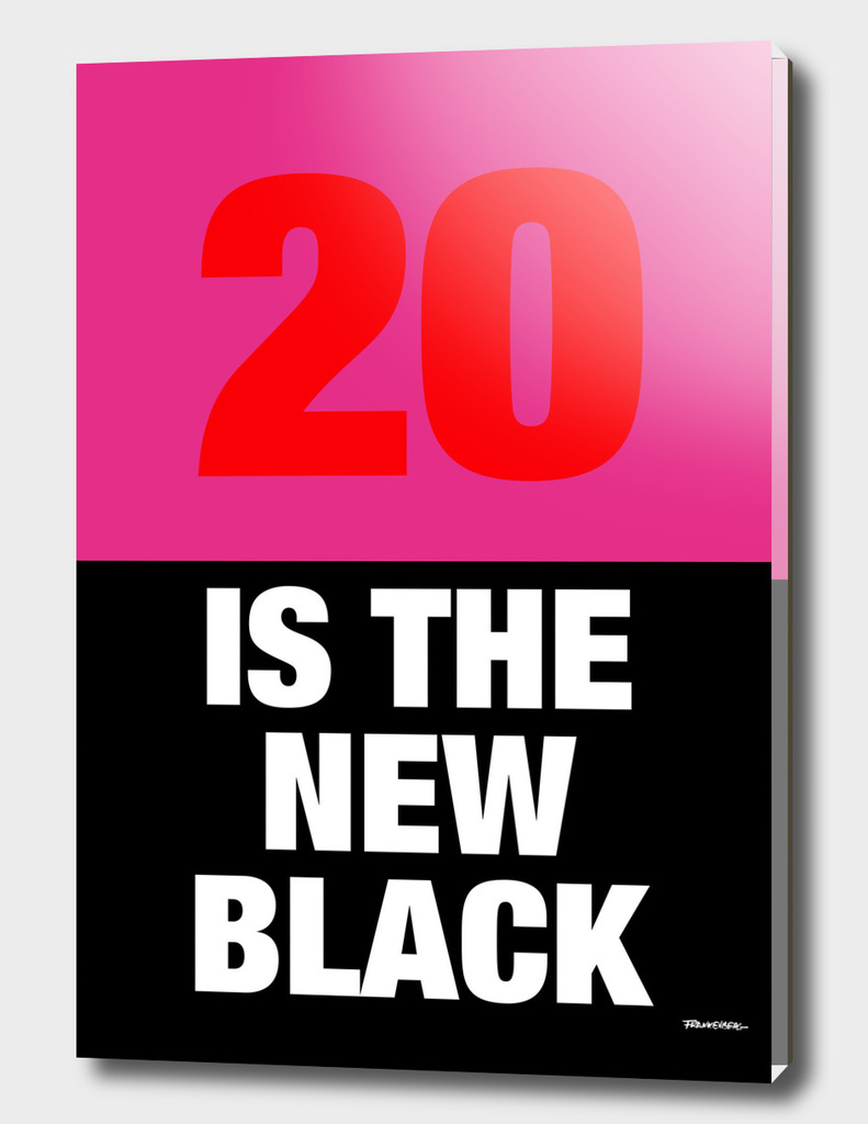 20 is the new Black