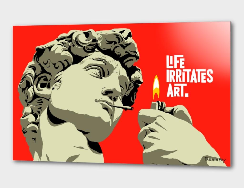 Life Irritates Art