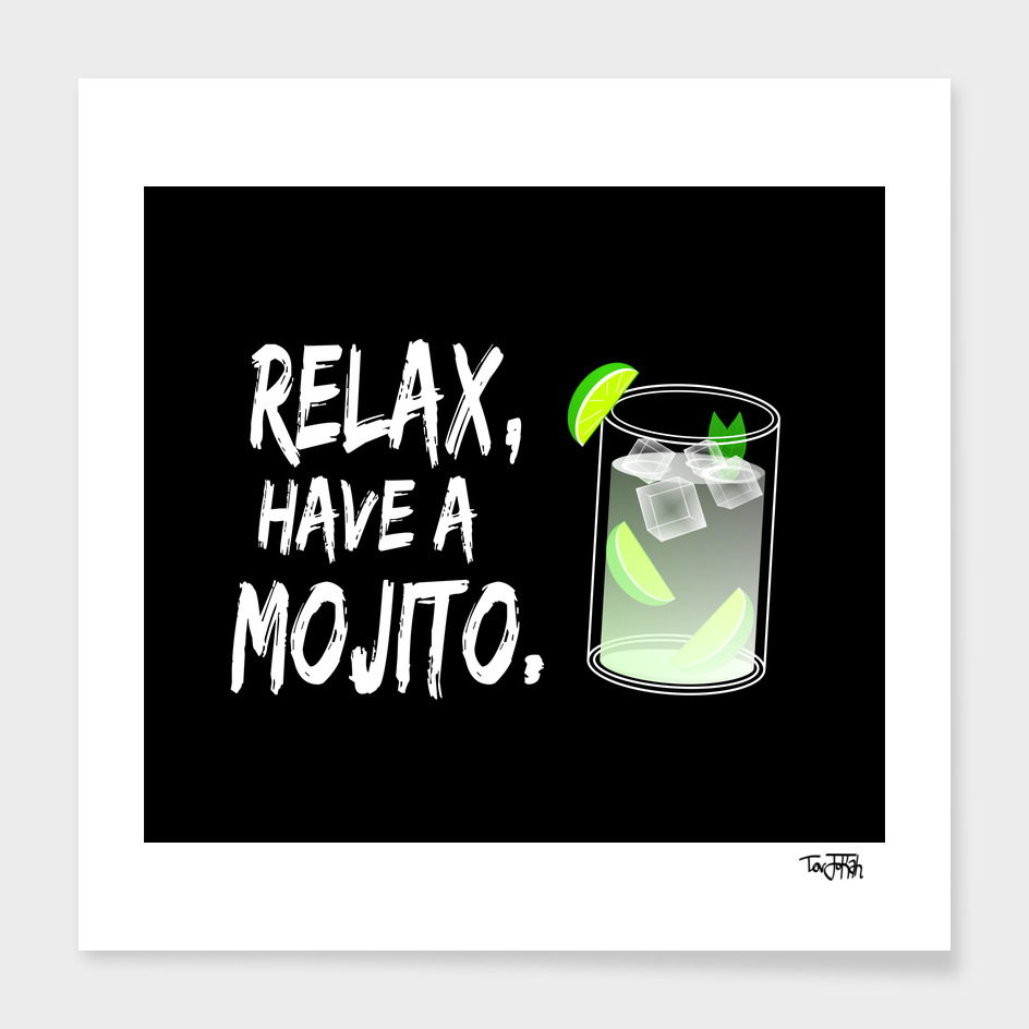 RELAX, Have A Mojito.