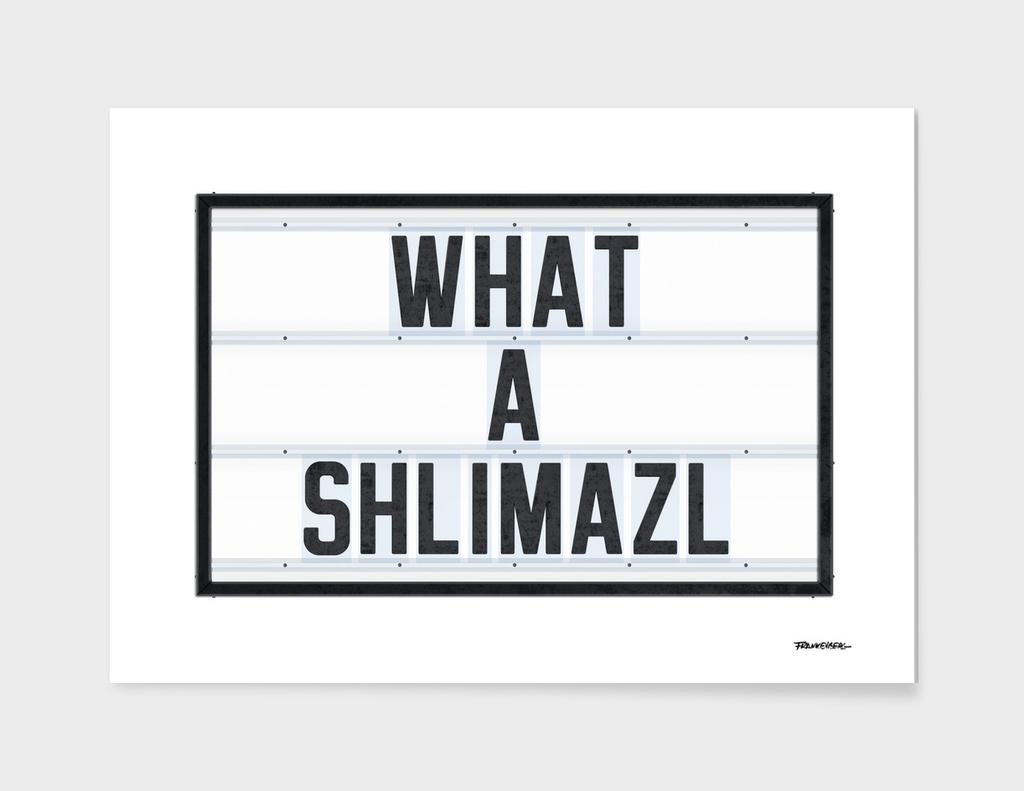 What a Shlimazl