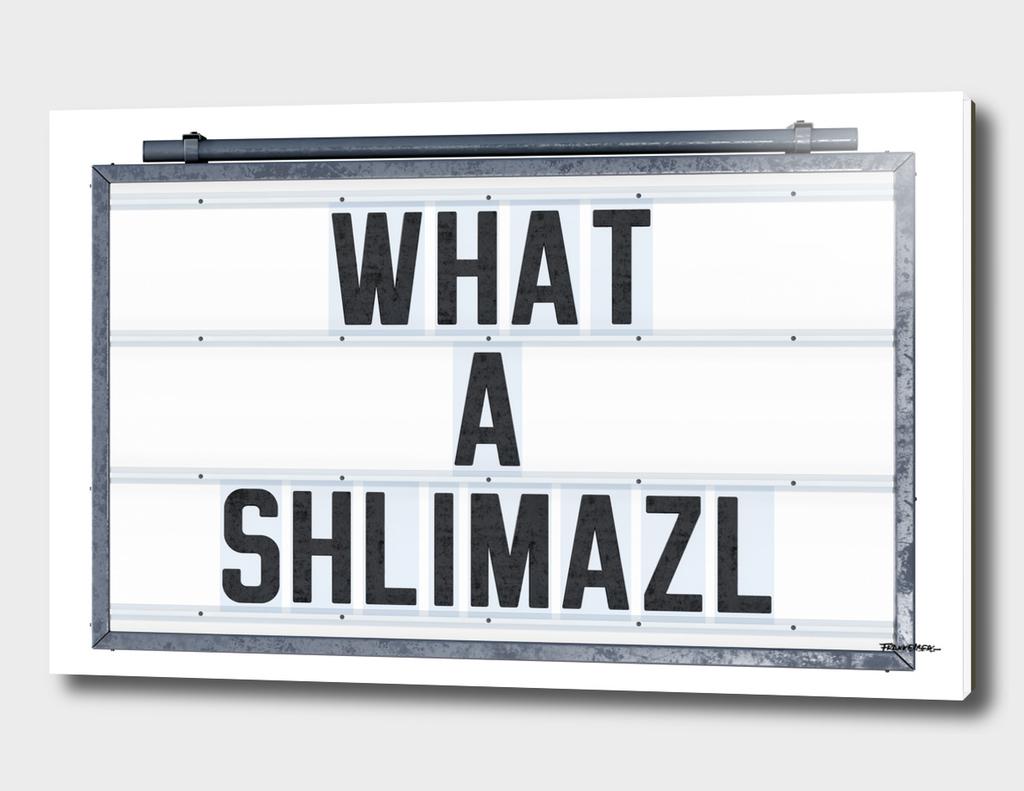 What a Shlimazl - Tin