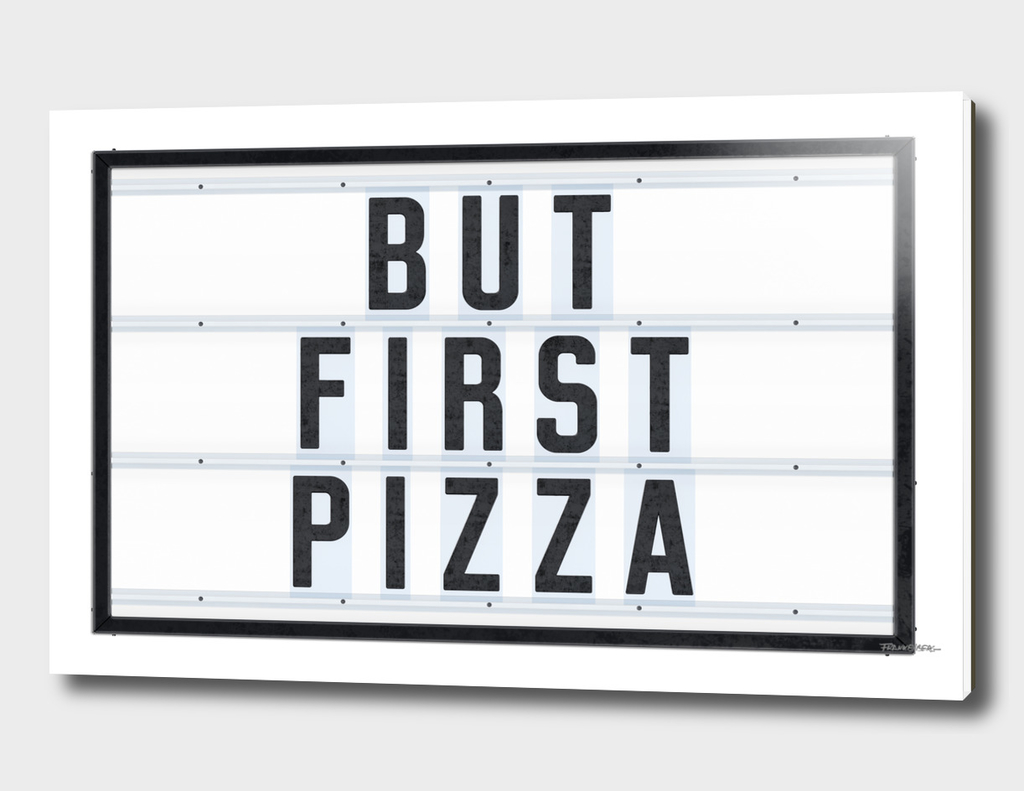 But First Pizza