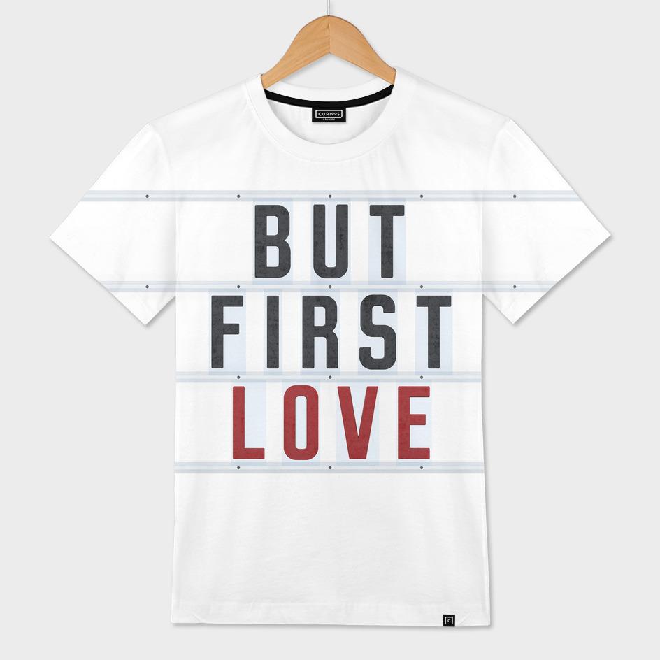 But First L O V E