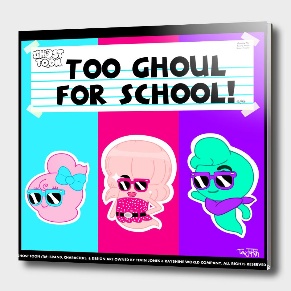 GHOSTTOON™ Series- Too Ghoul for School!