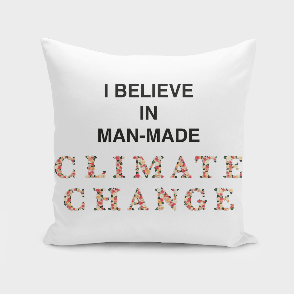 I believe in man-made CLIMATE CHANGE
