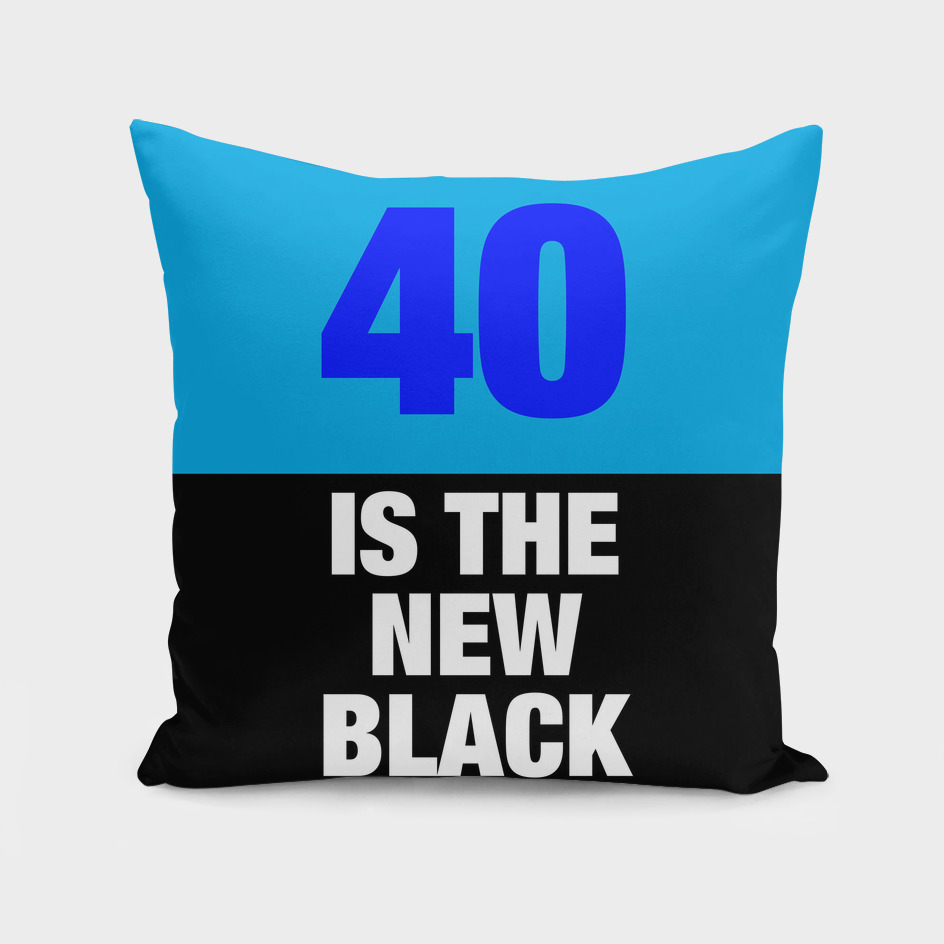 40 is the new Black