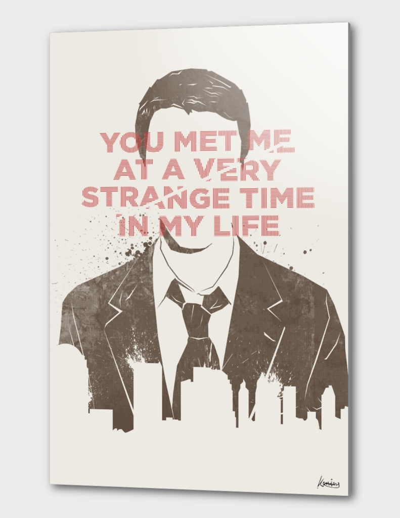 You met me at a very strange time