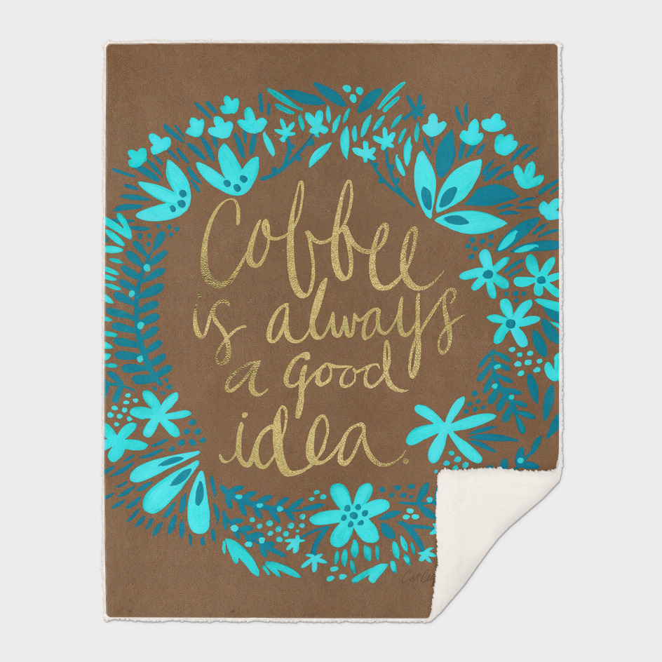 Coffee is Always a Good Idea (Brown)