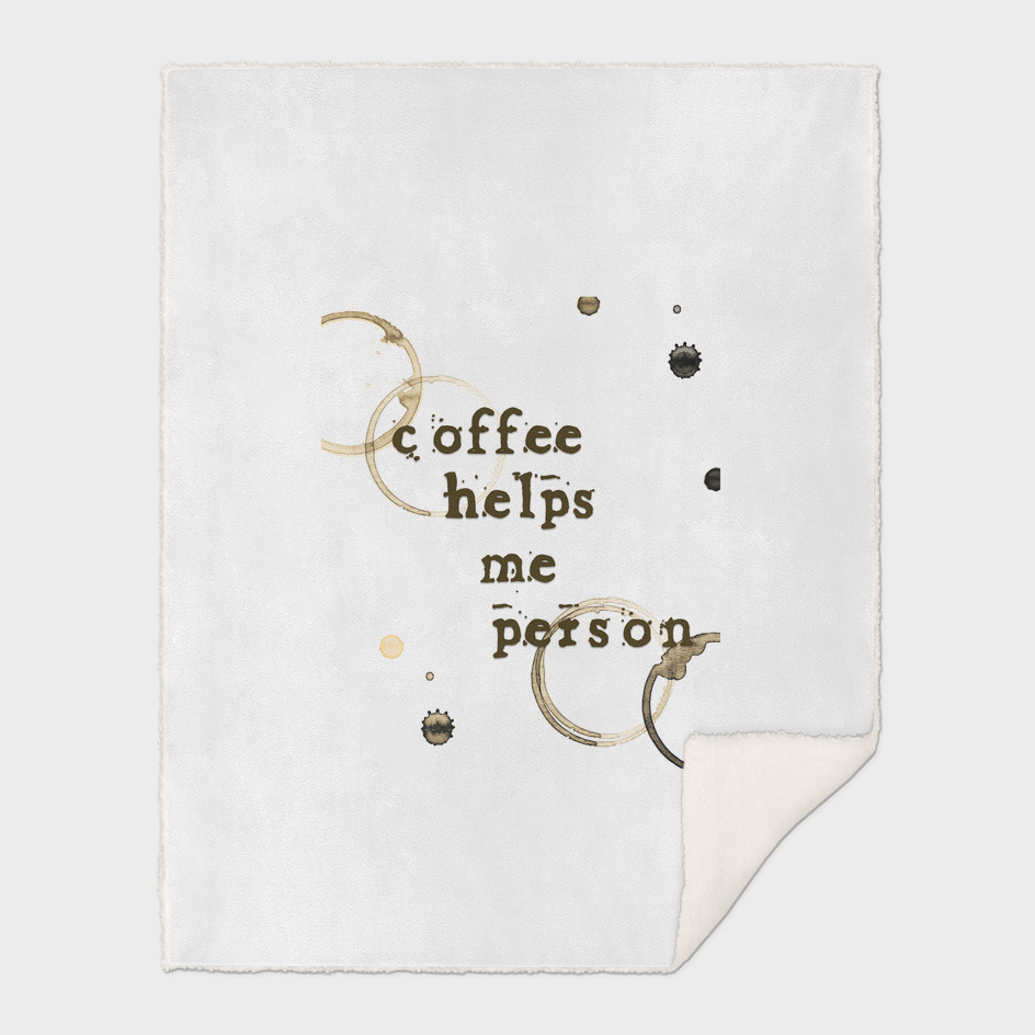Coffee Helps Me Person