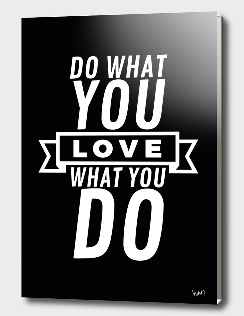 Do what you love - love what you do - white