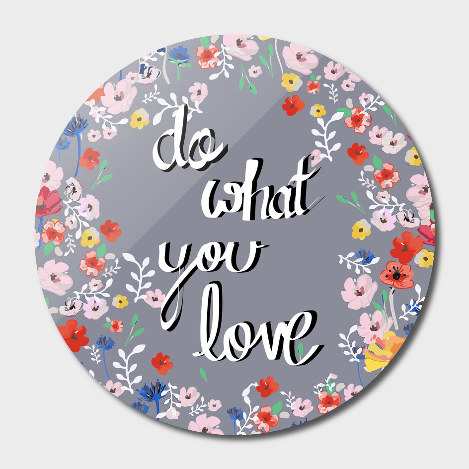 do what you love floral