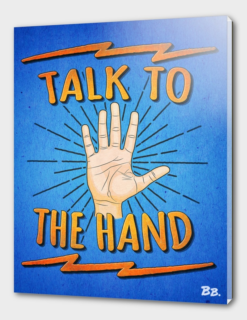 Talk to the hand! Funny Nerd and Geek Humor Statement