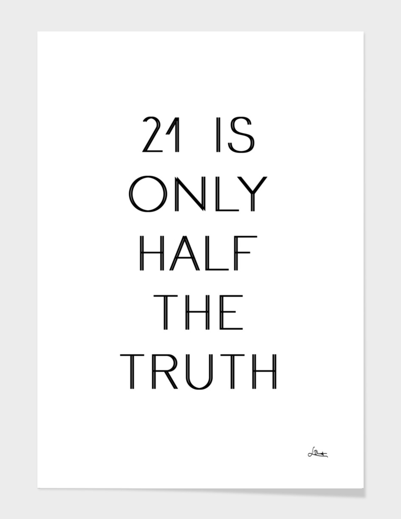 """21 is only half the truth"" Text Print Black And White"