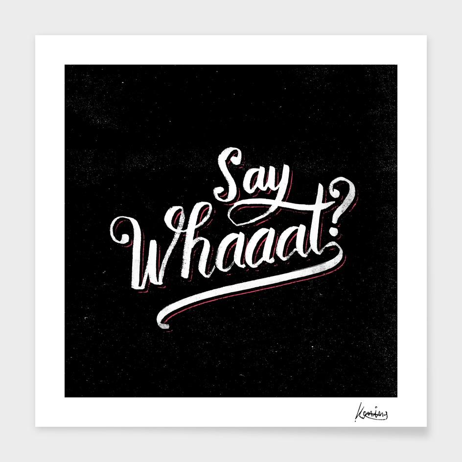 Say Whaaat
