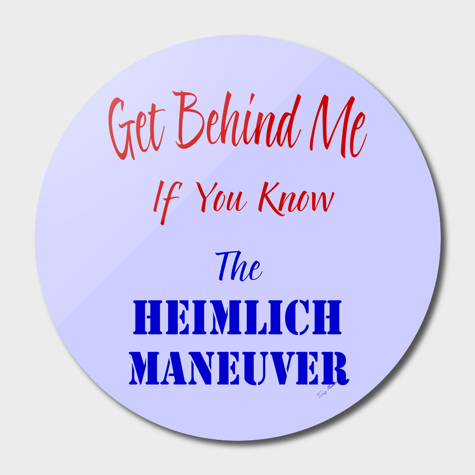 Get Behind Me If You Know The Heimlich Maneuver